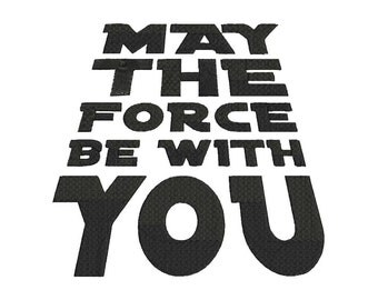Phrase May The Force Be With You Embroidery Design - 4 sizes - 6 formats