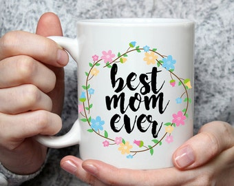 Best Mom Ever Mug - Cute Coffee Mug Perfect Gift For Mother From Daughter or Son