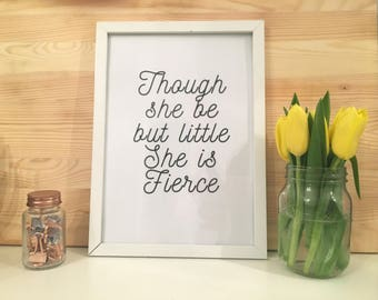 Though She Be But Little She Is Fierce Shakespeare Quote Typography Print With Frame Included