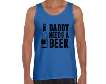 Daddy Needs A Beer Dads Tank Tops Tank Top Fathers Day Gift for Dad Beer Drinking Gift for Him