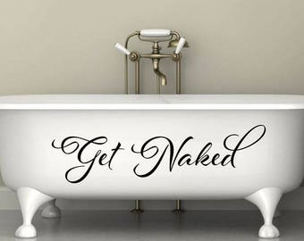 Get Naked Wall Decal - Get Naked Sticker - Bathroom Wall Sticker Decals - Bathroom Quote - Bathroom Wall Art