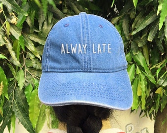 Alway Late Embroidered Denim Baseball Cap Black Cotton Hat Unisex Size Cap Tumblr Pinterest