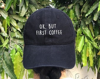 Ok, but first coffee Embroidered Denim Baseball Cap Drink coffee Cotton Hat Hipster Unisex Size Cap Tumblr Pinterest