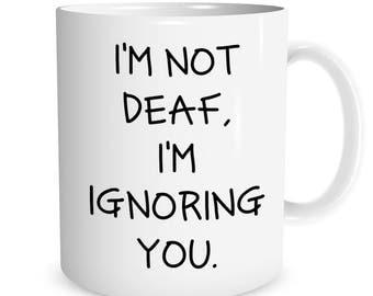I'm not deaf, I'm ignoring you Ceramic Mug