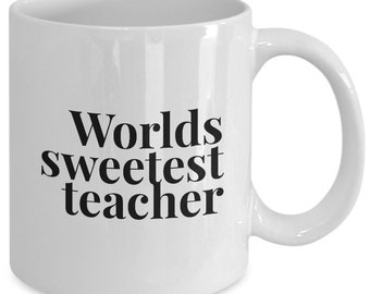 Teacher Gift coffee mug - worlds sweetest teacher - Unique gift mug for teacher