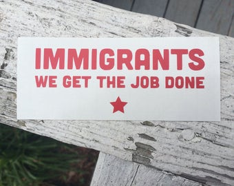Immigrants We Get The Job Done - Vinyl Decal - Hamilton Inspired Decal