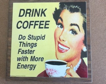 Drink Coffee... Do Stupid Things Faster with More Energy Vintage Meme Sign