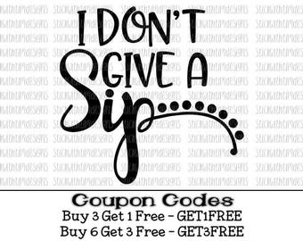 I Don't Give A Sip Svg Coffee Svg PNG Files Svg Files for Cricut Silhouette Cameo Files Wine Svg Drink Svg Mug Svg Glass Svg Designs Cup Svg