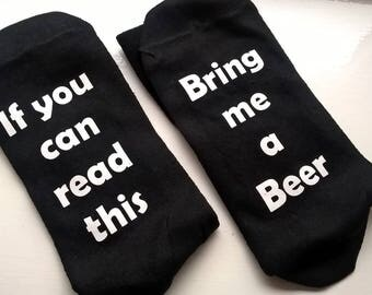 If you can read this ..... Bring me a Beer ..... Novelty Socks, Fun, drinking, Birthday, Christmas, Xmas, gifts for him