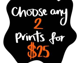 Choose Any 2 Prints!