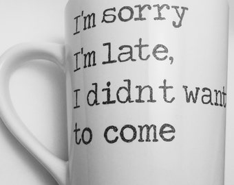 I'm sorry I'm late, I didn't want to come.