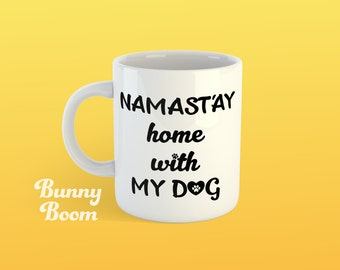 Namast'ay Home with My Dog, Coffee Mug, Gift Dog Lover Mug, Dog Mom, Pet Mom, Funny Mug, Namaste Yoga Mug, Birthday Gift, Best Friend Gift.