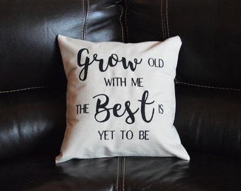 Grow Old With Me The Best Is Yet To Be Decorative Pillow Throw Pillow Calligraphy Gift Pillow