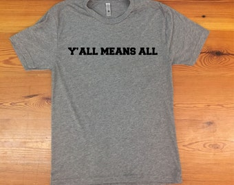 Y'all Means All triblend tshirt