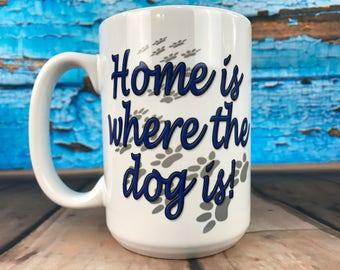 Home Is Where The Dog Is 15oz Mug