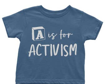 A is for Activism Shirt | Organic Baby Clothes | Activist Shirt | Tiny Activist | Future Activist | Kids Activist Shirt | Activism Shirt