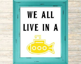 "Beatles Song Lyrics ""We All Live in a Yellow Submarine"" Digital Print, Printable Beatles Nursery Art, Printable Fan Art, Music Nursery Sign"
