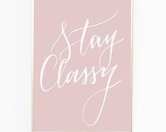 Print / Poster, 'Stay Classy', Wall Art, Modern, Minimal, Wall Decor, Home Decor, Inspirational Print, Quote Print, Scandinavian, Typography