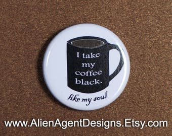 I Take My Coffee Black, Like My Soul, Pinback Button Badge Pin, Coffee Lover Gift, Button or Magnet, Funny Coffee Mug, Coffee Drinker Gift