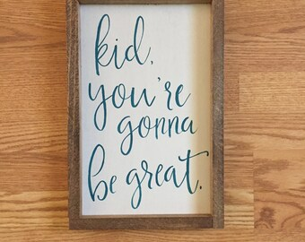 Kid you're going to be great wooden sign