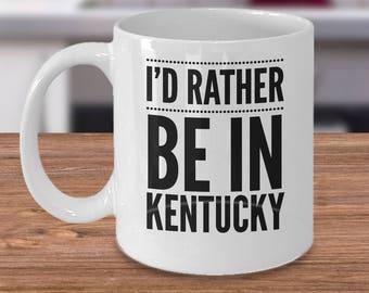 Gift for Kentuckian - Kentucky Coffee Mug - I'd Rather Be In Kentucky - Bluegrass State Gift - Kentucky Coffee Cup