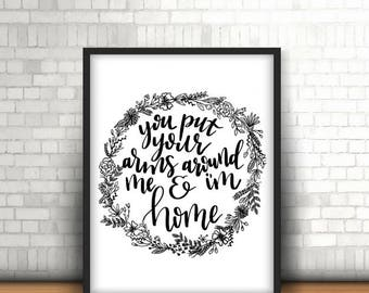 You Put Your Arms Around Me Quote - Digital Handlettered Print