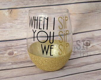 When I Sip, You Sip, We Sip, Custom Wine Glass, Best Friend Wine Glass, Funny Wine Glass, Glitter Glass, Stemless Glass, Choose Colors