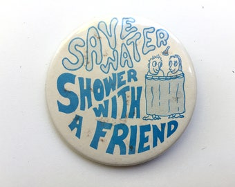 Vintage Save Water Shower with a Friend Pinback Button