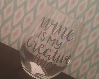 "Personalized Wine Glass ""Wine is my creative juice"""