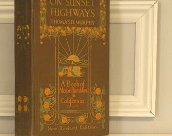 On Sunset Highways, a Book of Motor Rambles in California, by Thomas D. Murphy
