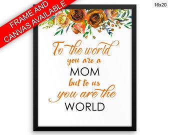 To The World You Are A Mother Prints  To The World You Are A Mother Canvas Wall Art To The World You Are A Mother Framed Print To The World