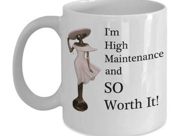 novelty mug for women - High Maintenance and So Worth It!