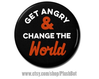 "Get Angry and Change The World Button 1.25"" or 2.25"" Pinback Pin Button"