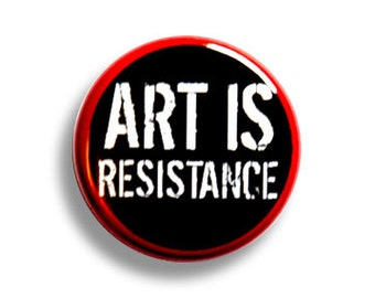 Art is Resistance Pinback Button, Magnet, Zipper Pull, or Keychain