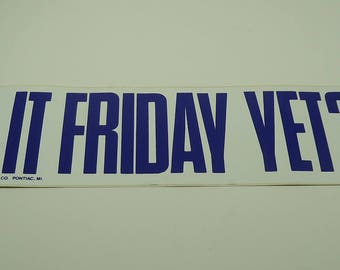 Is It Friday Yet? Vinyl Bumper Sticker From Profit Plus Novelty Co Pontiac MI