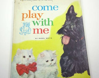 Come Play With Me Vintage 1960s Children's Book with Photographs of Cats and Dogs Includes Scottie by Mabel Watts