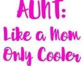 Aunt: Like a Mom Only Cooler  SVG, Studio3, PDF, PNG, Eps, Dxf File - Custom Designs & Wording Welcome