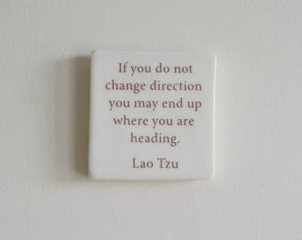 Handmade Porcelain Wall Tile with Lao Tzu Quote - If you do not change direction you may end up where you are heading - Lao Tzu Tile -