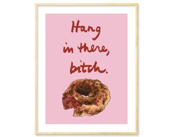 Gay Best Friend, Snarky Art Print, Office Wall Artwork, Best Friend Birthday Gift, Snarky BFF Gift, Hang in there Bitch,Bitchy,Donut, 8.5x11
