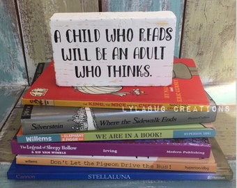 A child who reads, shelf block, quotes, inspiration, child, nursery, teacher, classroom, sign, reader gift, bookend