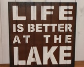 LIFE is Better at the LAKE Sign/16 inches/Lake house/U Choose Color/Large Sign/Lake Decor