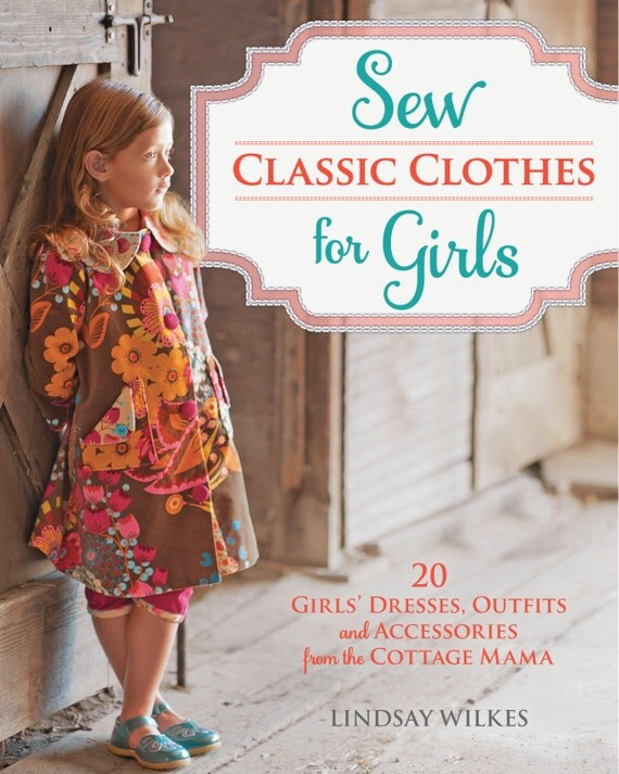 Sew Classic Clothes for Girls Book by Lindsay Wilkes from The Cottage Mama