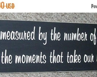 ON SALE TODAY Life is not measured by the number of breaths we take...  Inspirational Wooden Sign 6 x 24 You Pick Colors