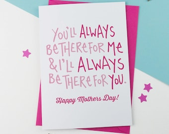 You'll always be there for me and i'll always be there for you Mother's Day Card, Mothersday Card, Card for Mum, card for Mom