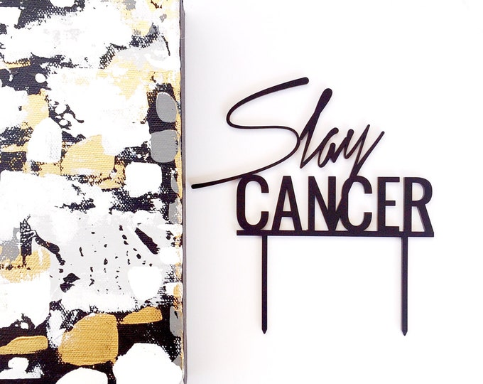 Slay Cancer Cake Topper 1 CT. , Laser Cut, Acrylic, Cheeky and Sassy Cake Toppers For Cancer Victims, Survivors, Supporters, Fighters