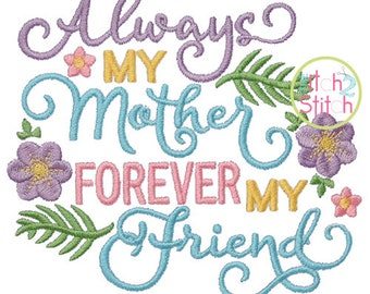 Always My Mother Forever My Friend Embroidery Design For Machine Embroidery,  INSTANT DOWNLOAD now available
