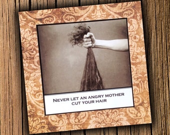Sister Mother Card - Never let an angry mother cut your hair