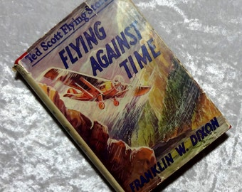 Flying Against Time by Franklin W. Dixon, Ted Scott Series, Scarce 1st Edition 1921 Children's Book w/ Dust Jacket, FREE SHIPPING