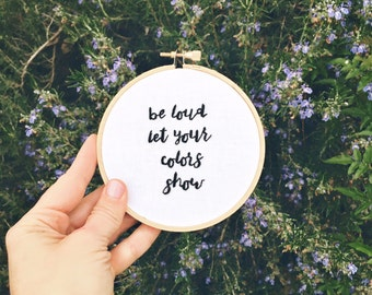 Avett Brothers song lyrics hand embroidered hoop be loud let your colors show wall art home decor hoop art