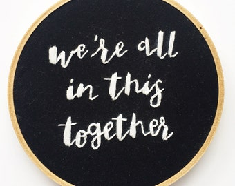 We're all in this together hand embroidery hoop wall art home decor office teacher classroom gift